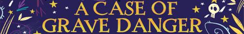 A CASE OF GRAVE DANGER banner
